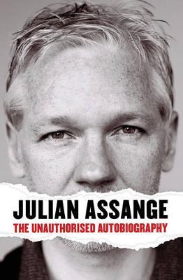 Julian Assange: The Unauthorised Autiobiography by Julian Assange