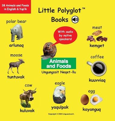 Animals and Foods/Ungungssit Neqet-Llu: Bilingual Yup'ik and English Vocabulary Picture Book (with Audio by Native Speakers!) by Victor Dias de Oliveira Santos