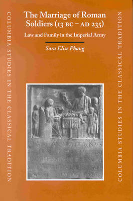 Marriage of Roman Soldiers (13 B.C. - A.D. 235) by Sara Elise Phang