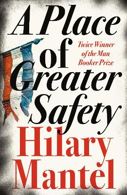 Place of Greater Safety by Hilary Mantel
