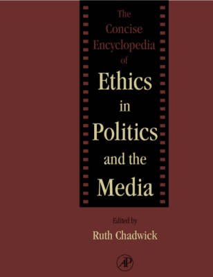 The Concise Encyclopedia of Ethics in Politics and the Media by Professor Ruth Chadwick