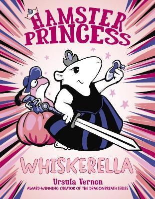 Hamster Princess: Whiskerella by Ursula Vernon
