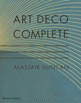 Art Deco Complete: Definitive Guide to Arts of the 1920s and1930s by Alastair Duncan