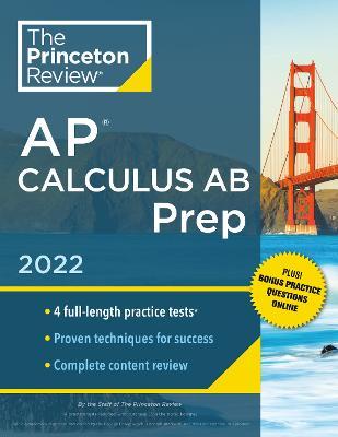 Princeton Review AP Calculus AB Prep, 2022: Practice Tests + Complete Content Review + Strategies & Techniques book