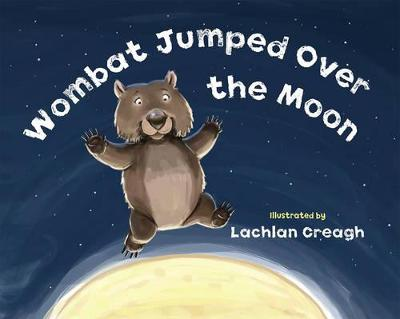 Wombat Jumped Over The Moon by Lachlan Creagh