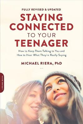 Staying Connected to Your Teenager (Revised Edition) by Michael Riera