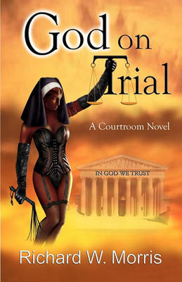 God on Trial by Richard W Morris