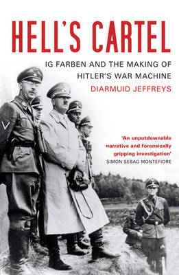 Hell's Cartel: IG Farben and the Making of Hitler's War Machine by Diarmuid Jeffreys