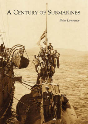 A Century of Submarines by Peter Lawrence