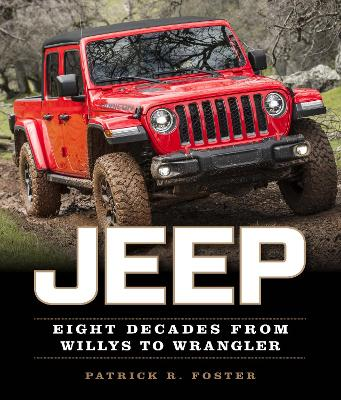 Jeep: Eight Decades from Willys to Wrangler by Patrick R. Foster