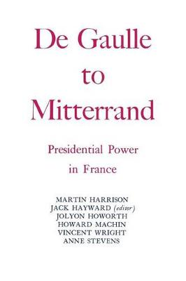 Degaulle to Mitterrand by Jack Hayward