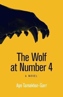 The Wolf at Number 4: A Novel by Ayo Tamakloe-Garr
