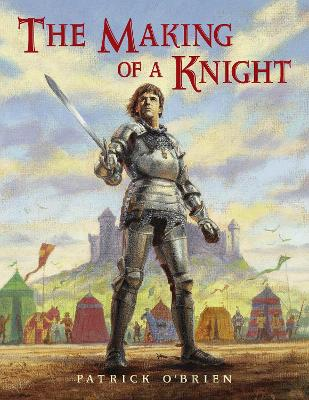 Making Of A Knight by Patrick O'Brien