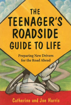 Teenager's Roadside Guide to Life by Catherine Harris