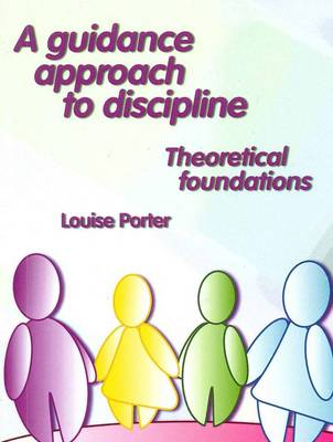 A Guidance Approach to Discipline: Theoretical Foundations by Louise Porter