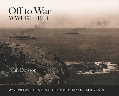 Off to War: WWI 1914-1918 by John Dowson