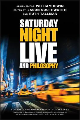 Saturday Night Live and Philosophy: Deep Thoughts Through the Decades by William Irwin