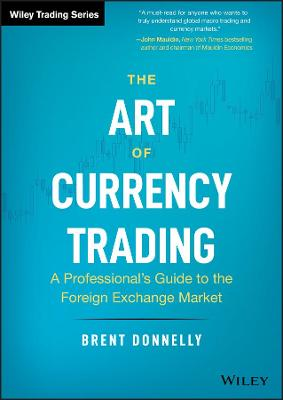 The Art of Currency Trading: A Professional's Guide to the Foreign Exchange Market by Brent Donnelly