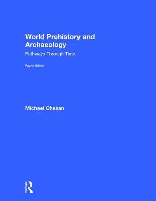 World Prehistory and Archaeology by Michael Chazan