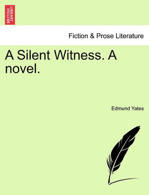 A Silent Witness. a Novel. Vol. III by Edmund Yates