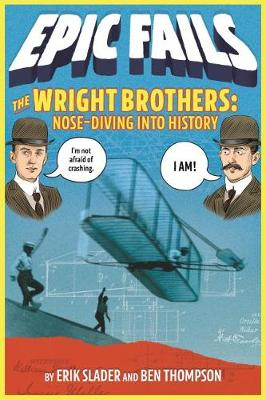 The Wright Brothers: Nose-Diving Into History (Epic Fails #1) by Ben Thompson