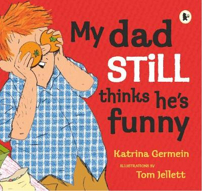 My Dad Still Thinks He's Funny by Katrina Germein