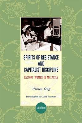 Spirits of Resistance and Capitalist Discipline by Aihwa Ong