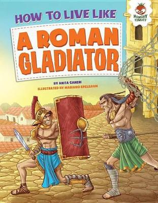 How to Live Like a Roman Gladiator by Anita Ganeri