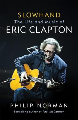 Slowhand: The Life and Music of Eric Clapton by Philip Norman