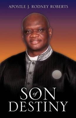 Son of Destiny by Apostle J Rodney Roberts