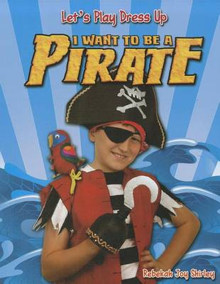 I Want to Be a Pirate by Rebekah Joy Shirley