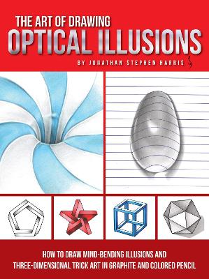 The Art of Drawing Optical Illusions by Jonathan Stephen Harris