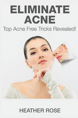 Eliminate Acne by Heather Rose