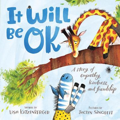 It Will Be OK: A story of empathy, kindness, and friendship by Lisa Katzenberger