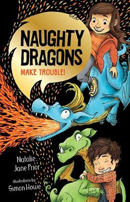 Naughty Dragons Make Trouble!: Naughty Dragons #1 by Natalie Jane Prior