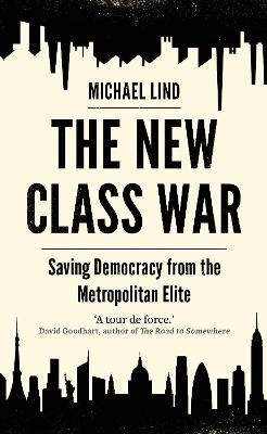 The New Class War: Saving Democracy from the Metropolitan Elite by Michael Lind