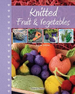 Knitted Fruit and Vegetables by Susie Johns