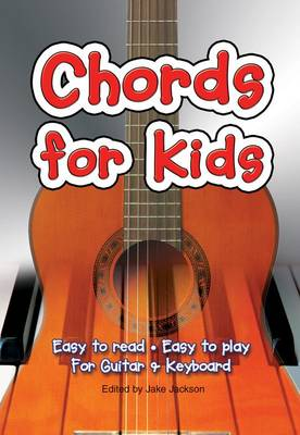 Chords For Kids: Easy to Read, Easy to Play, For Guitar & Keyboard by Jake Jackson