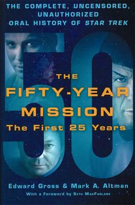 Fifty-Year Mission: The Complete, Uncensored, Unauthorized Oral History of Star Trek: Volume One: The First 25 Years book
