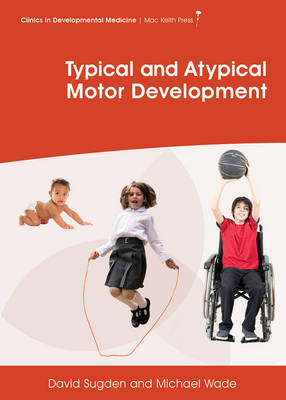 Typical and Atypical Motor Development by David Sugden