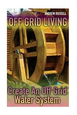 Off Grid Living by Andrew Russell