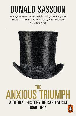 The Anxious Triumph: A Global History of Capitalism, 1860-1914 book