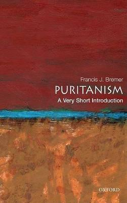 Puritanism: A Very Short Introduction by Francis J Bremer