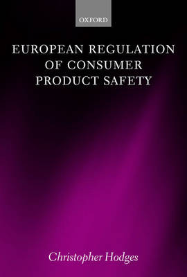 European Regulation of Consumer Product Safety by Christopher Hodges