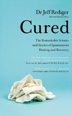 Cured: The Power of Our Immune System and the Mind-Body Connection by Dr Jeff Rediger