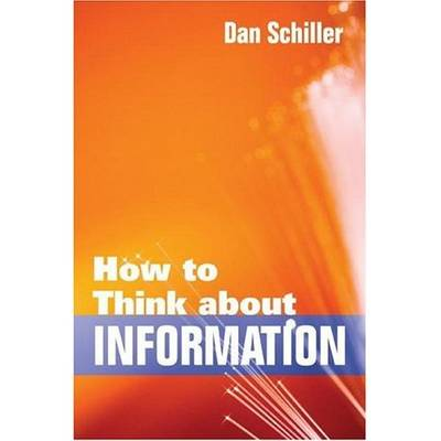 How to Think about Information by Dan Schiller