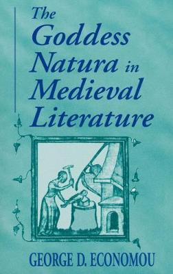 The Goddess Natura in Medieval Literature by George D. Economou