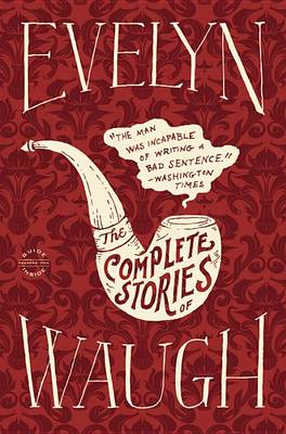 Evelyn Waugh: The Complete Stories by Evelyn Waugh
