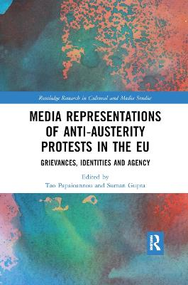 Media Representations of Anti-Austerity Protests in the EU: Grievances, Identities and Agency by Tao Papaioannou