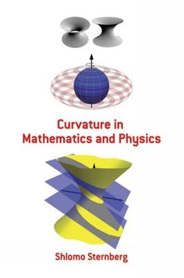 Curvature in Mathematics and Physics by Shlomo Sternberg